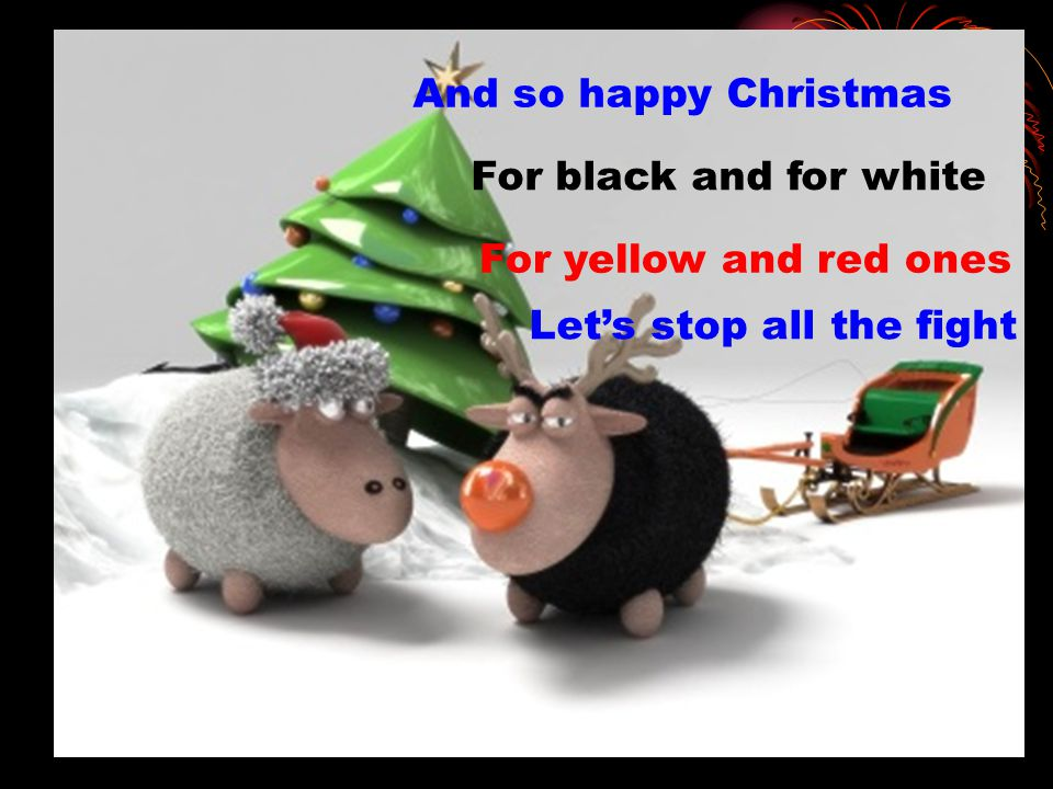 And so happy Christmas For black and for white For yellow and red ones Let's stop all the fight