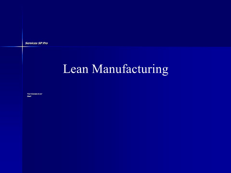Services SP Pro Your Success is our Goal! Lean Manufacturing
