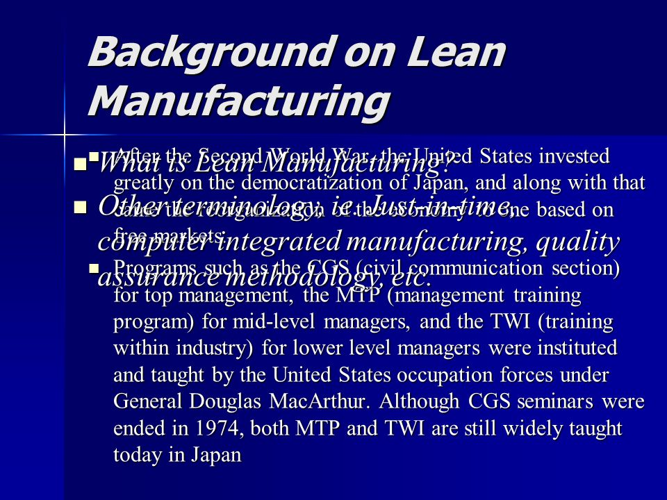 Background on Lean Manufacturing After the Second World War, the United States invested greatly on the democratization of Japan, and along with that came the reorganization of the economy to one based on free markets.