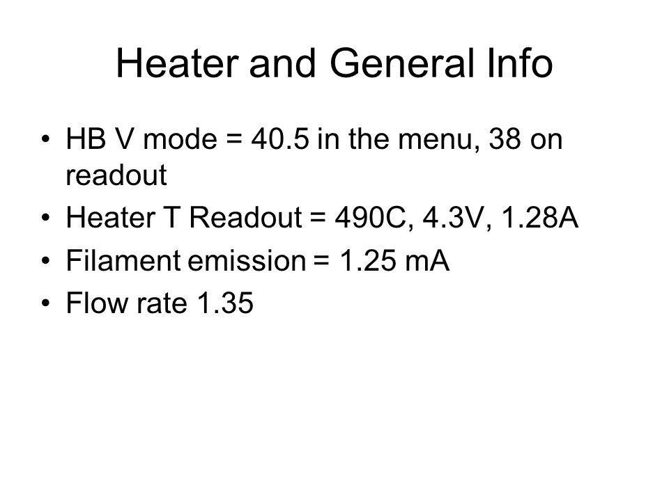 Heater and General Info HB V mode = 40.5 in the menu, 38 on readout Heater T Readout = 490C, 4.3V, 1.28A Filament emission = 1.25 mA Flow rate 1.35