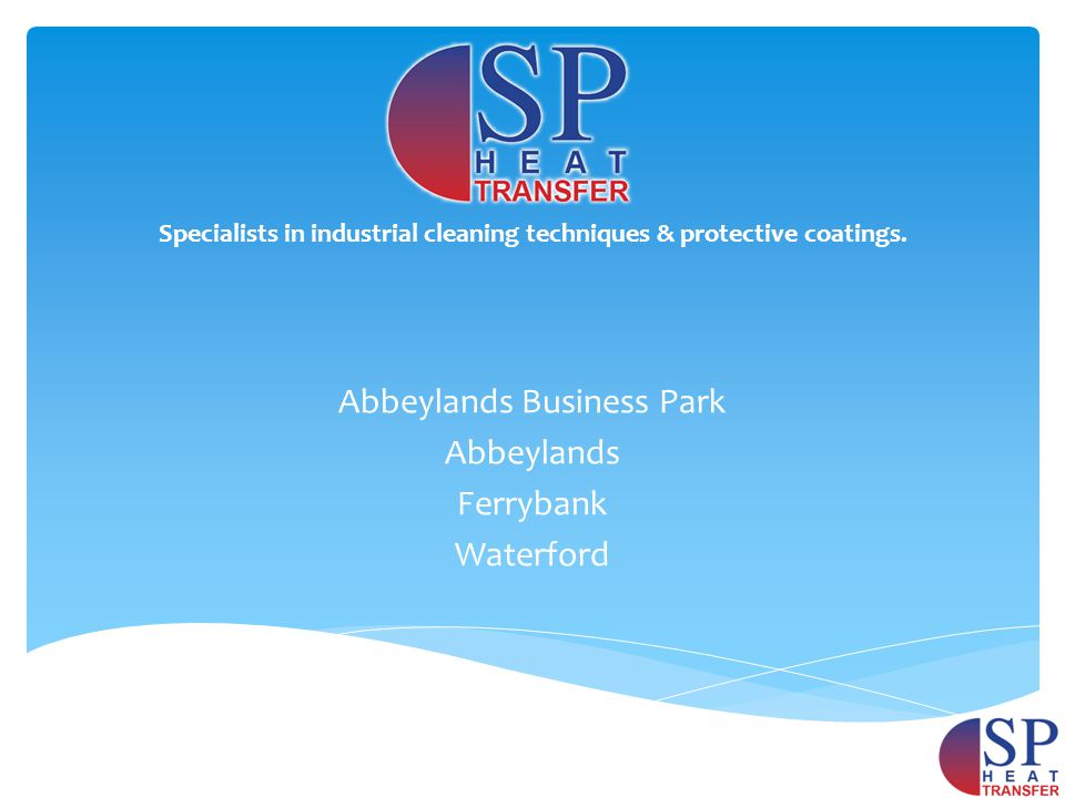 Abbeylands Business Park Abbeylands Ferrybank Waterford Specialists in industrial cleaning techniques & protective coatings.