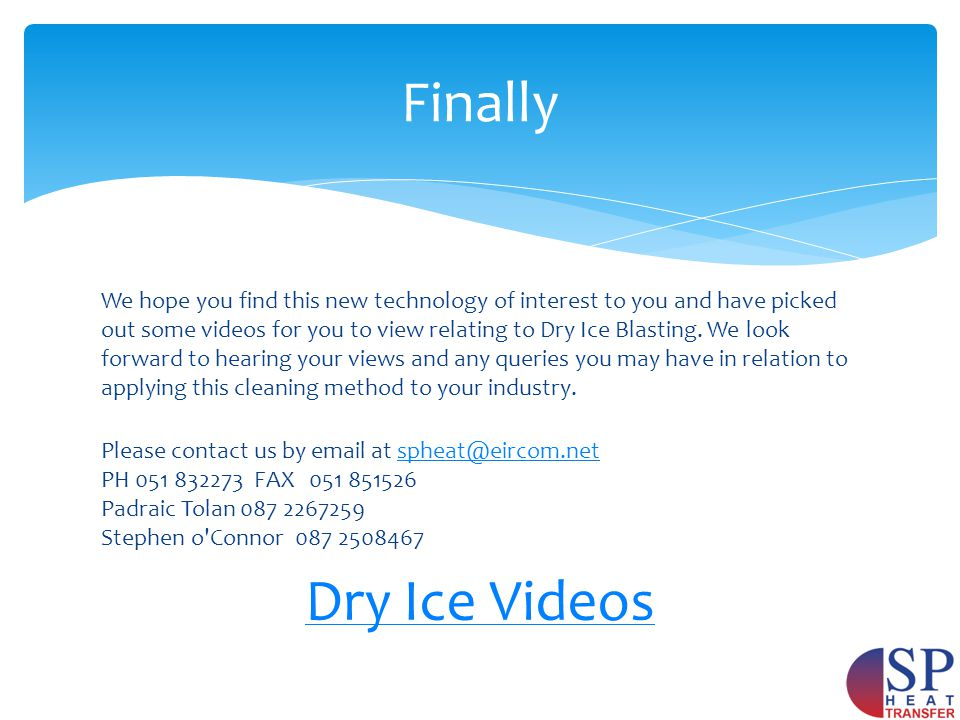 We hope you find this new technology of interest to you and have picked out some videos for you to view relating to Dry Ice Blasting.