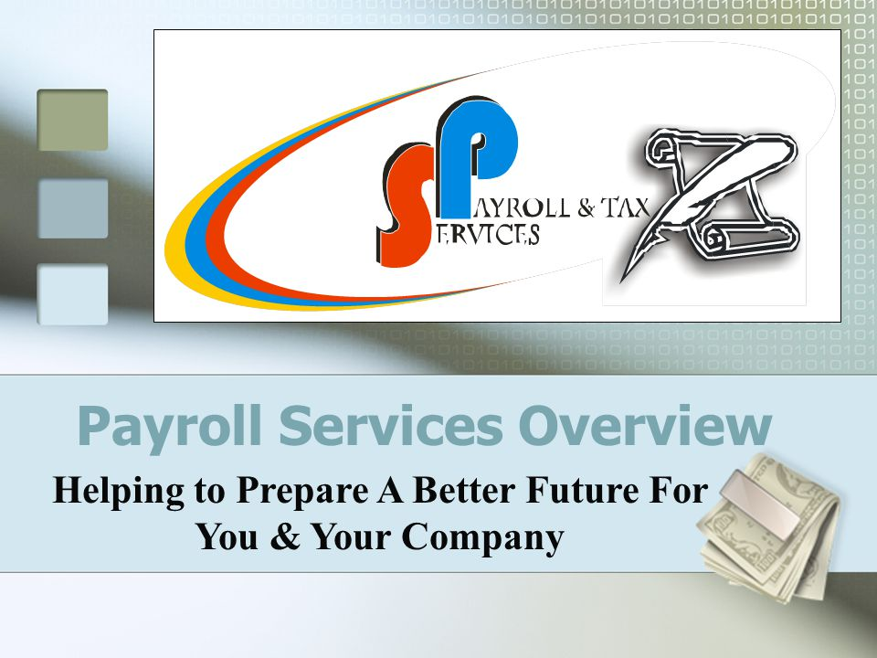 Payroll Services Overview Helping to Prepare A Better Future For You & Your Company