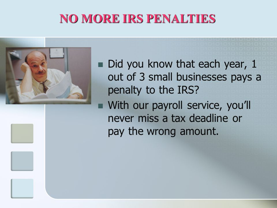 Did you know that each year, 1 out of 3 small businesses pays a penalty to the IRS.