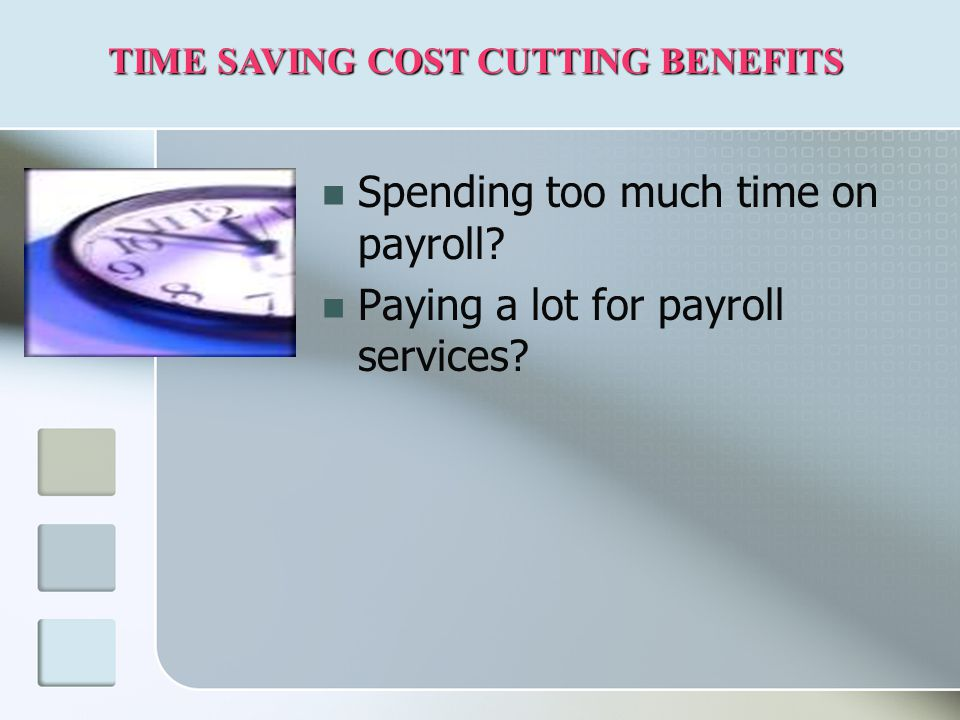 Spending too much time on payroll. Paying a lot for payroll services.