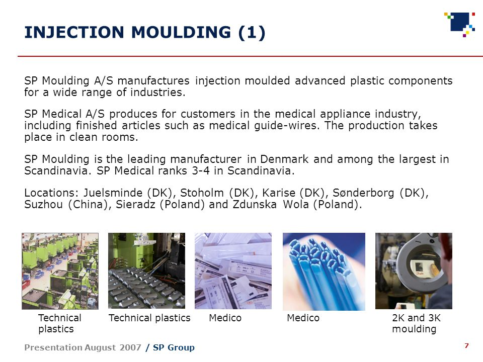 8 Presentation August 2007 / SP Group INJECTION MOULDING (2) 1.
