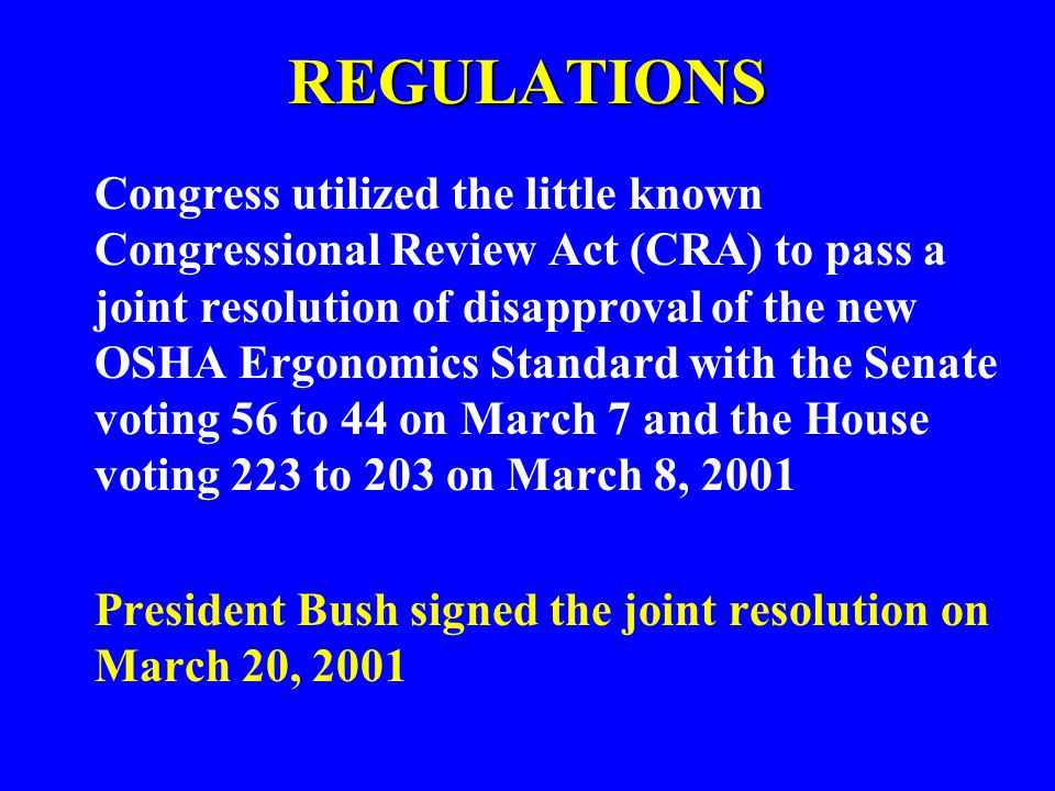 REGULATIONS Congress utilized the little known Congressional Review Act (CRA) to pass a joint resolution of disapproval of the new OSHA Ergonomics Sta