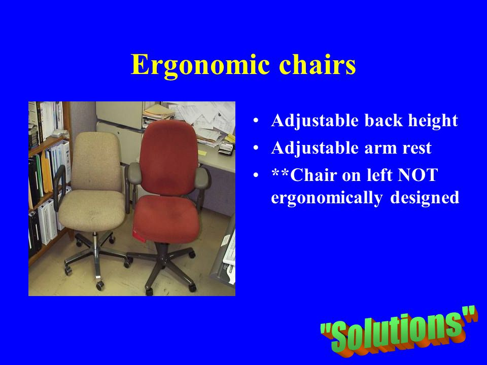 Ergonomic chairs Adjustable back height Adjustable arm rest **Chair on left NOT ergonomically designed
