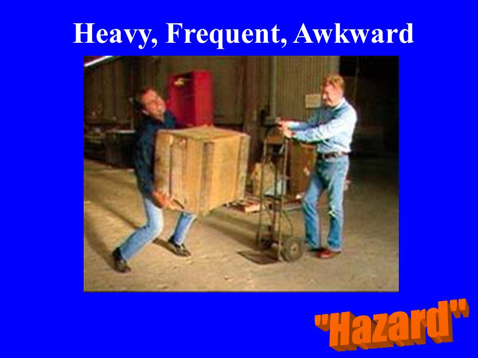 Heavy, Frequent, Awkward Lifting