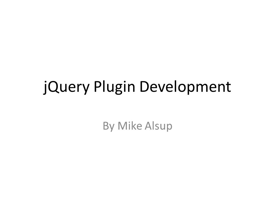 jQuery Plugin Development By Mike Alsup