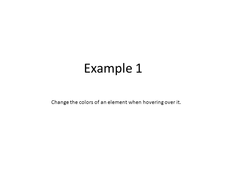 Example 1 Change the colors of an element when hovering over it.