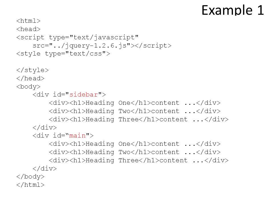 Example 1 <script type= text/javascript src= ../jquery-1.2.6.js > Heading One content...