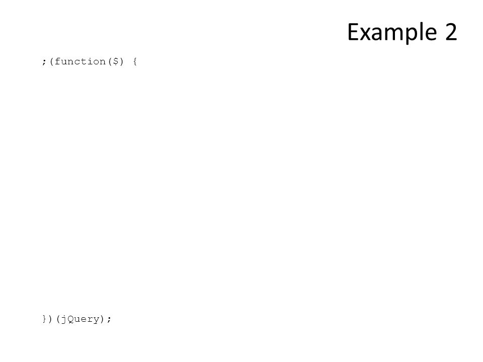 ;(function($) { })(jQuery); Example 2