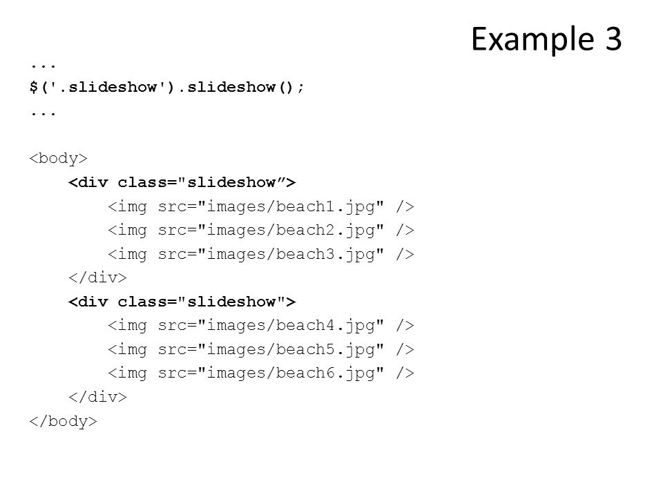 Example 3... $( .slideshow ).slideshow();...
