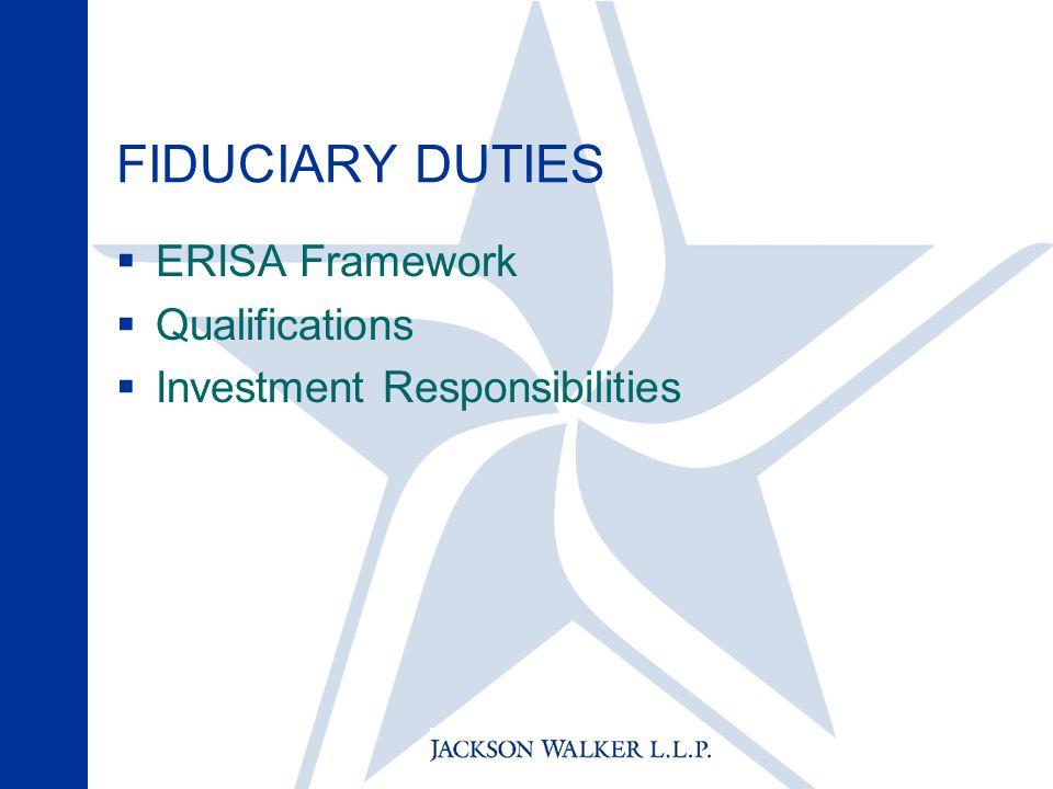 FIDUCIARY DUTIES  ERISA Framework  Qualifications  Investment Responsibilities