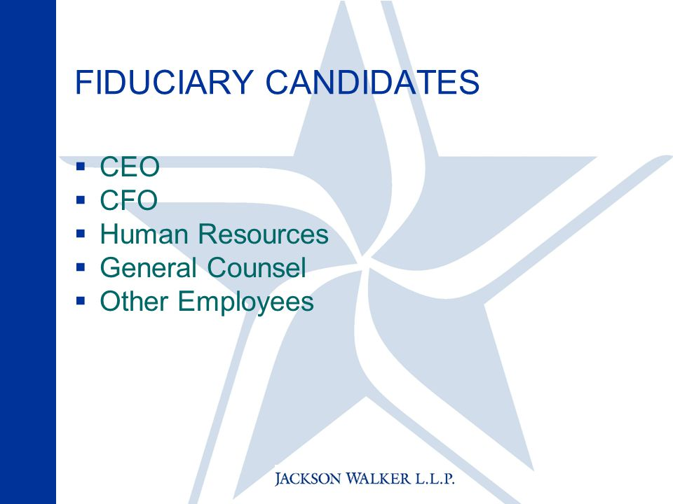 FIDUCIARY CANDIDATES  CEO  CFO  Human Resources  General Counsel  Other Employees