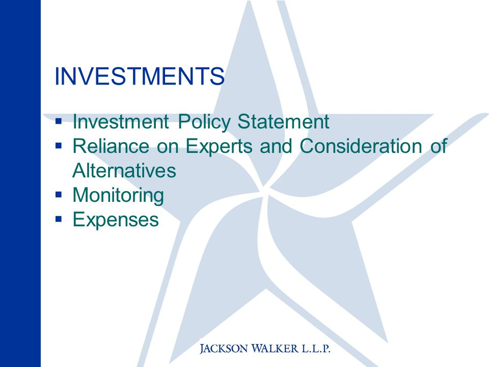 INVESTMENTS  Investment Policy Statement  Reliance on Experts and Consideration of Alternatives  Monitoring  Expenses