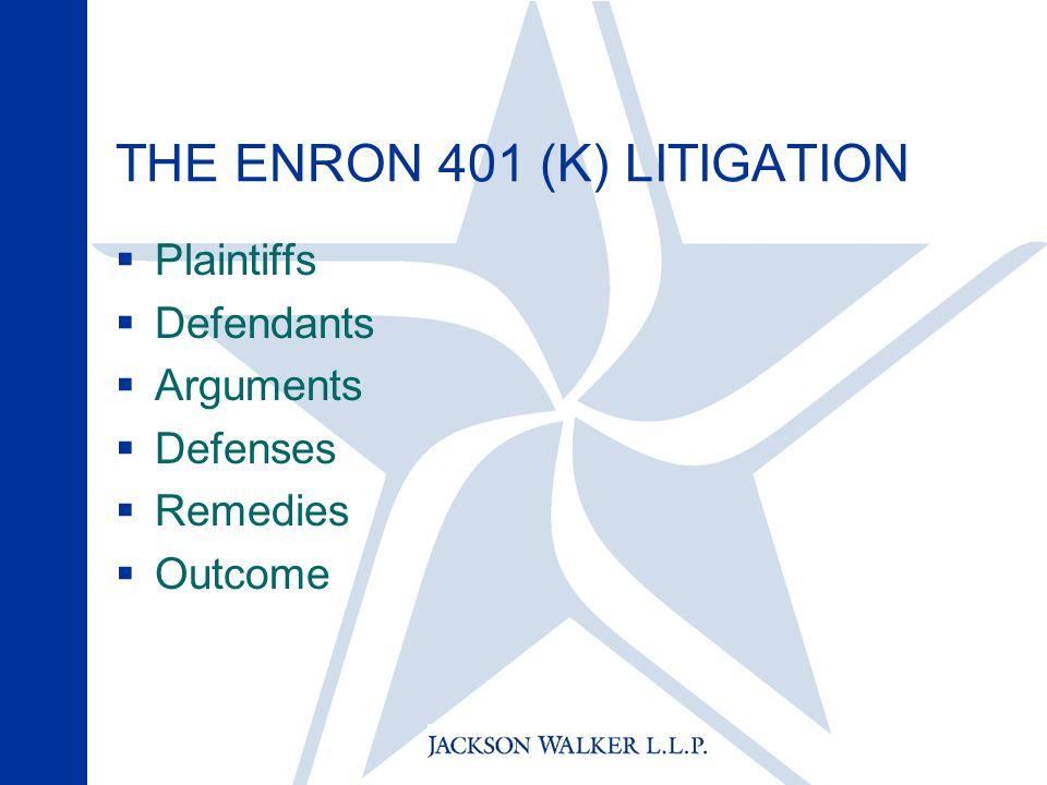 THE ENRON 401 (K) LITIGATION  Plaintiffs  Defendants  Arguments  Defenses  Remedies  Outcome
