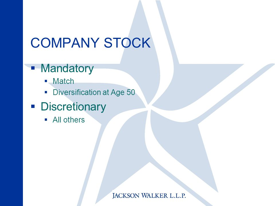 COMPANY STOCK  Mandatory  Match  Diversification at Age 50  Discretionary  All others