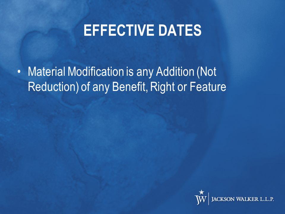 EFFECTIVE DATES Material Modification is any Addition (Not Reduction) of any Benefit, Right or Feature
