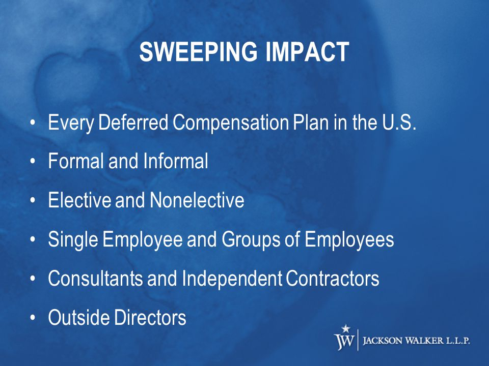 SWEEPING IMPACT Every Deferred Compensation Plan in the U.S.