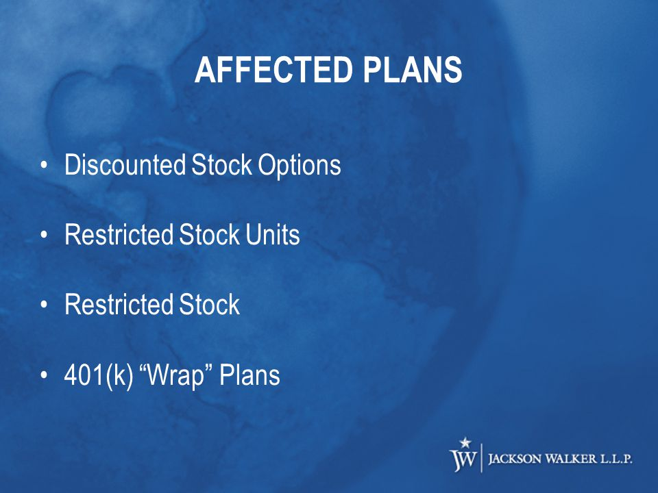 AFFECTED PLANS Discounted Stock Options Restricted Stock Units Restricted Stock 401(k) Wrap Plans