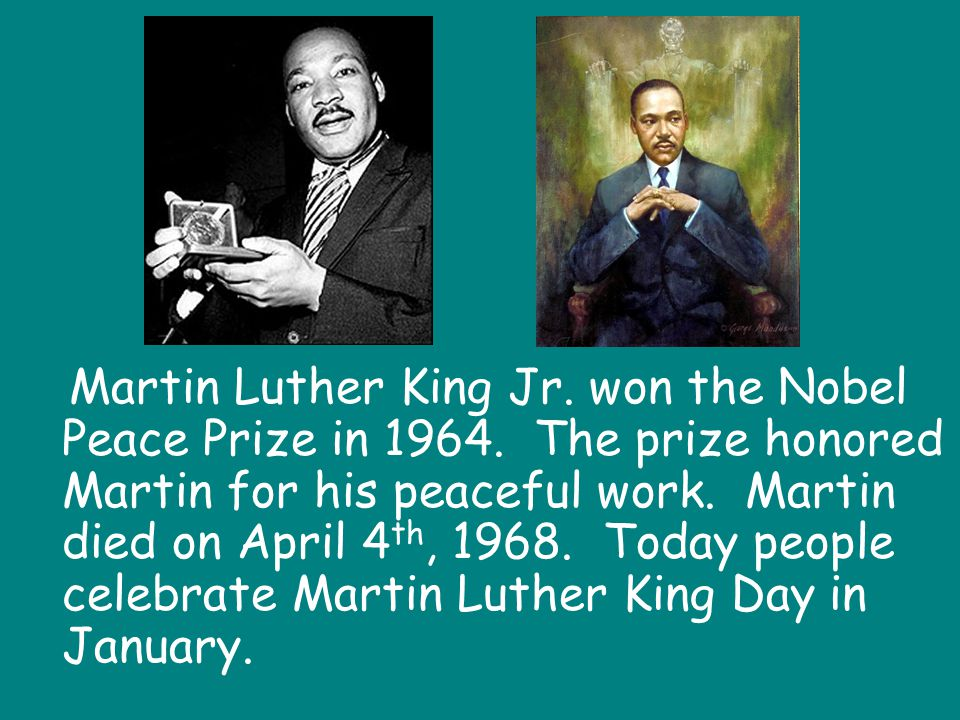 Martin Luther King Jr.won the Nobel Peace Prize in 1964.