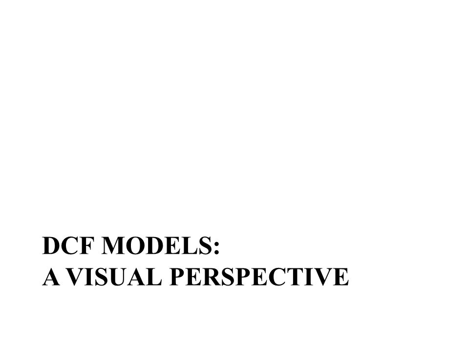 DCF MODELS: A VISUAL PERSPECTIVE