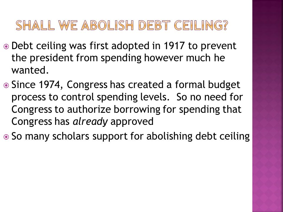  Debt ceiling was first adopted in 1917 to prevent the president from spending however much he wanted.