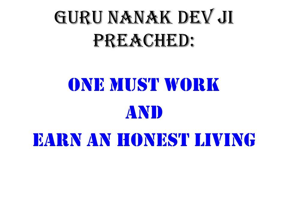 One must work and earn an honest living GURU NANAK DEV JI preached:
