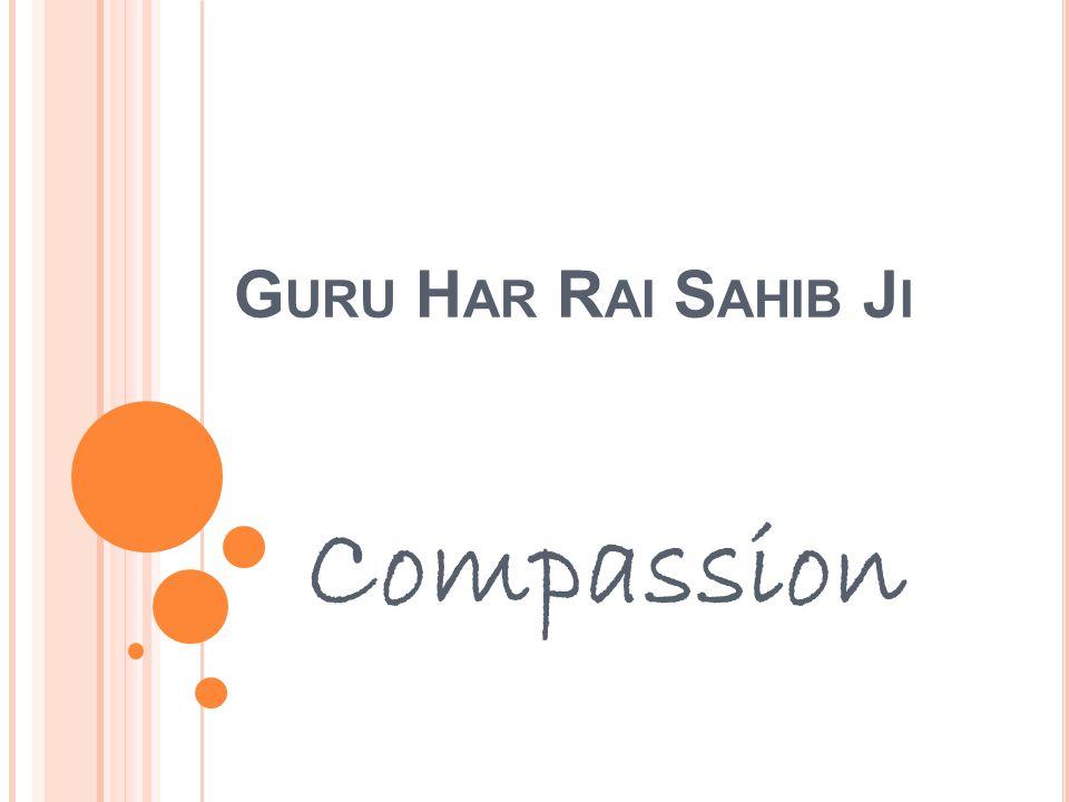 G URU H AR R AI S AHIB J I Compassion