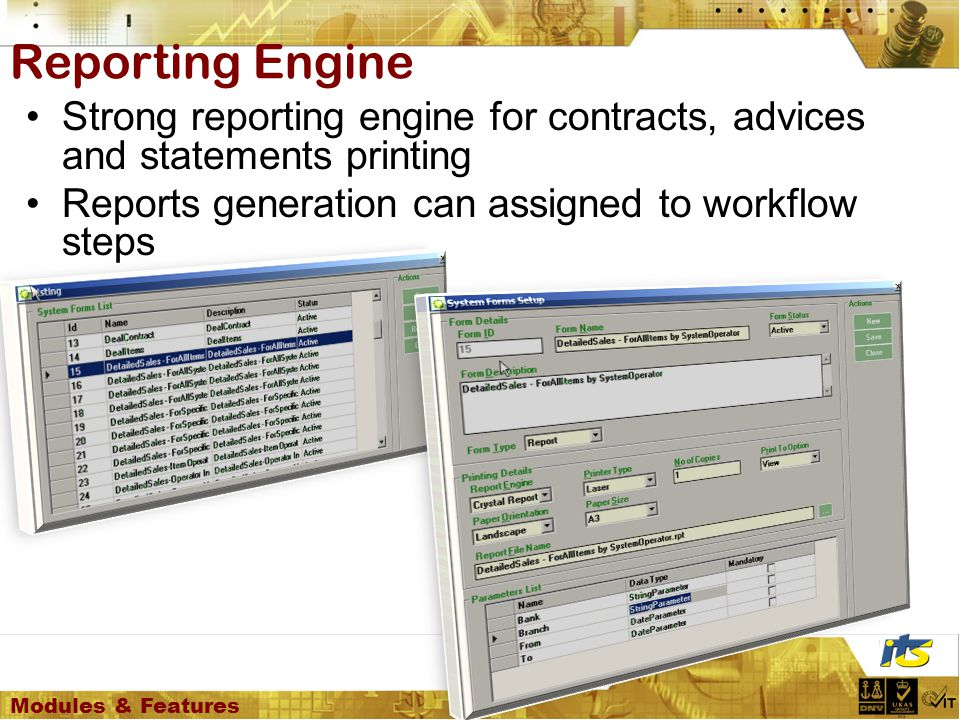 Strong reporting engine for contracts, advices and statements printing Reports generation can assigned to workflow steps Reporting Engine Modules & Features