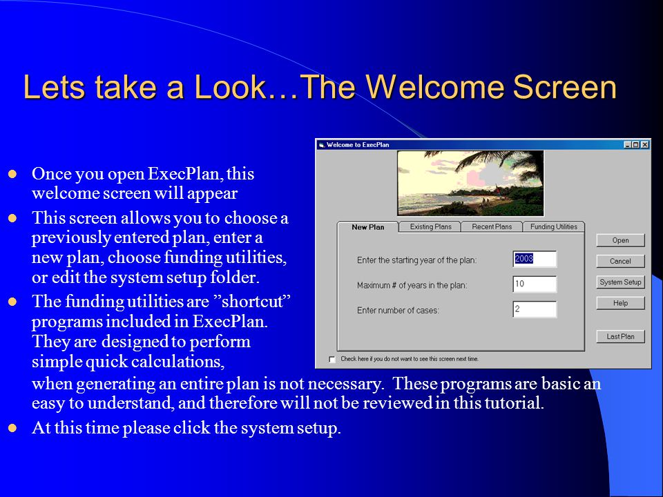 Lets take a Look…The Welcome Screen Once you open ExecPlan, this welcome screen will appear This screen allows you to choose a previously entered plan