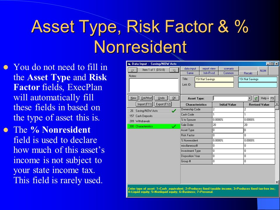 Asset Type, Risk Factor & % Nonresident You do not need to fill in the Asset Type and Risk Factor fields, ExecPlan will automatically fill these field
