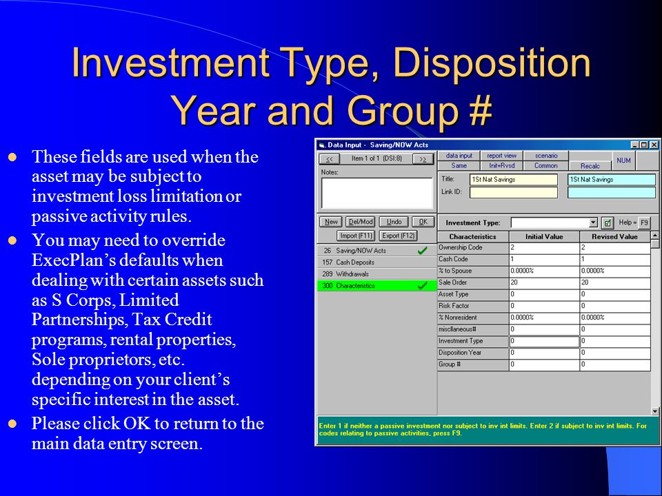 Investment Type, Disposition Year and Group # These fields are used when the asset may be subject to investment loss limitation or passive activity rules.