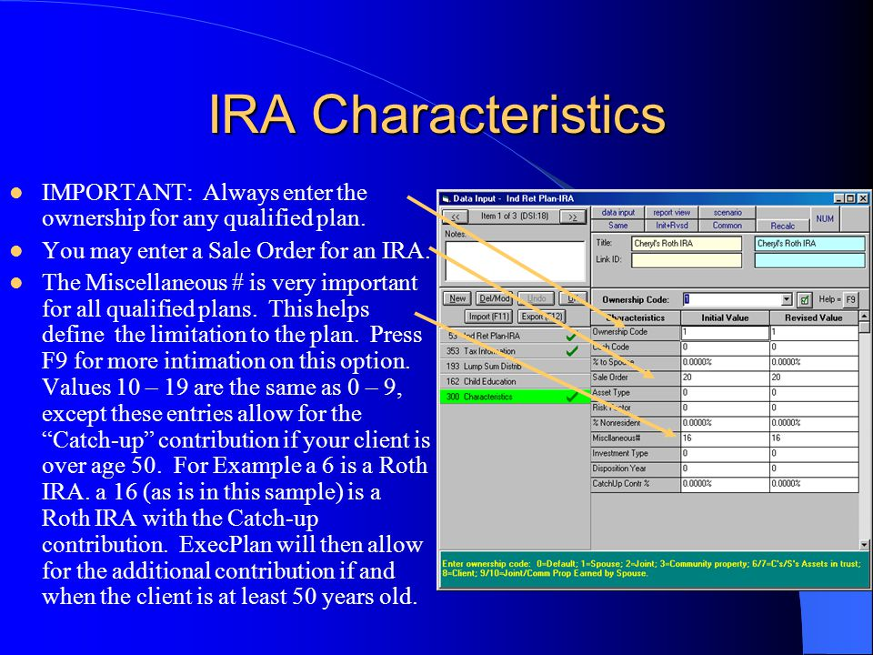 IRA Characteristics IMPORTANT: Always enter the ownership for any qualified plan. You may enter a Sale Order for an IRA. The Miscellaneous # is very i