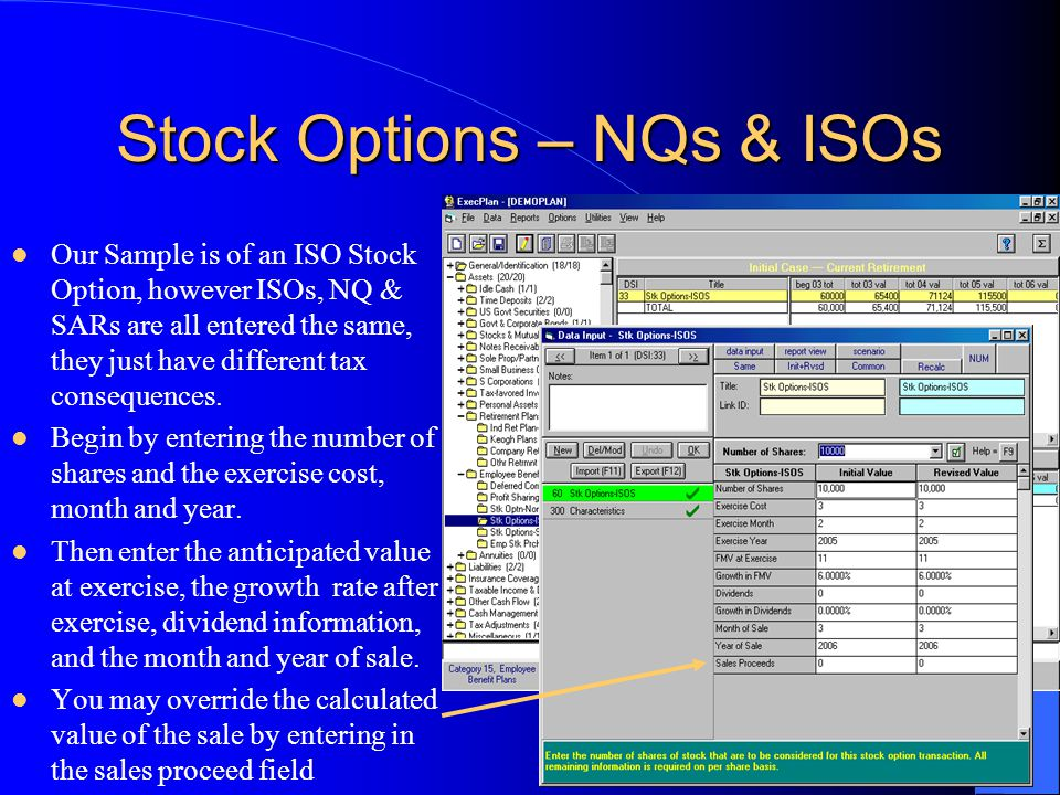 Stock Options – NQs & ISOs Our Sample is of an ISO Stock Option, however ISOs, NQ & SARs are all entered the same, they just have different tax consequences.