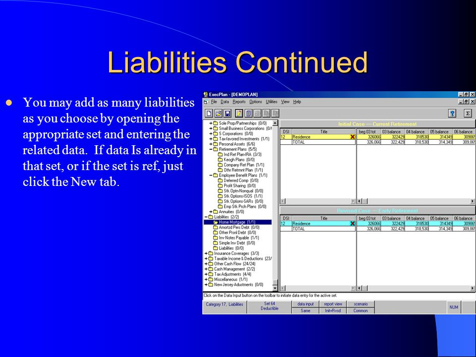 Liabilities Continued You may add as many liabilities as you choose by opening the appropriate set and entering the related data. If data Is already i