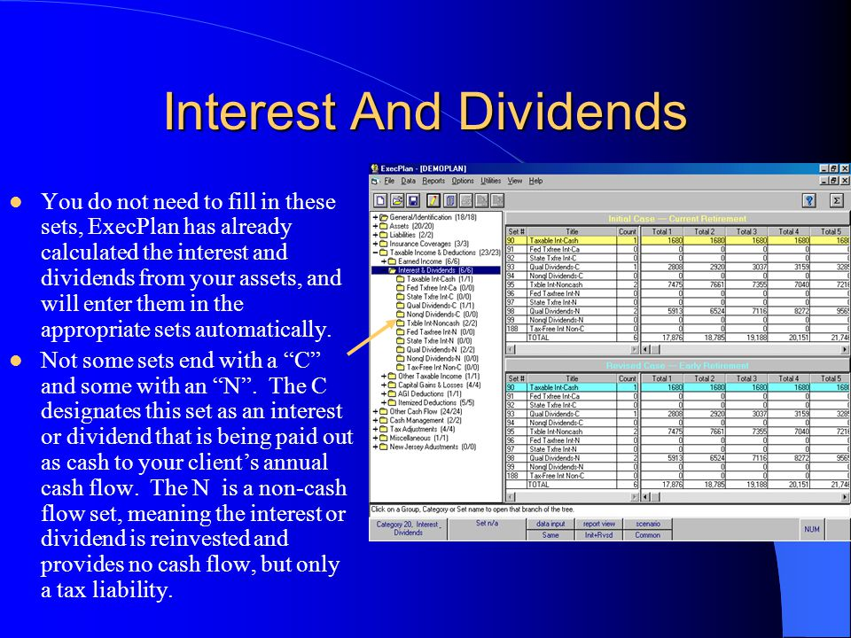 Interest And Dividends You do not need to fill in these sets, ExecPlan has already calculated the interest and dividends from your assets, and will enter them in the appropriate sets automatically.