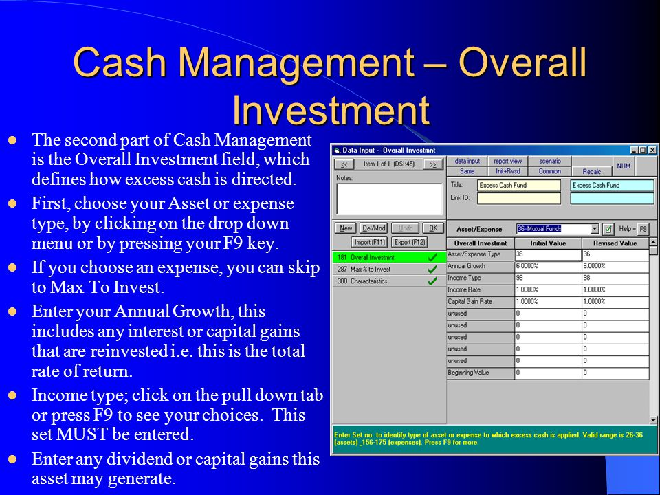 Cash Management – Overall Investment The second part of Cash Management is the Overall Investment field, which defines how excess cash is directed.
