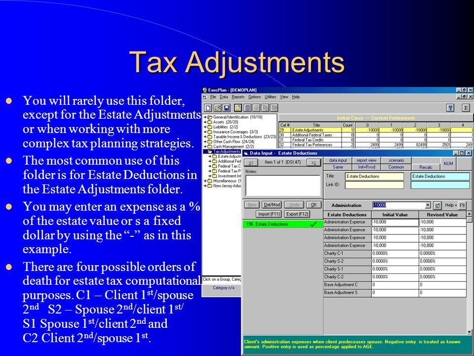 Tax Adjustments You will rarely use this folder, except for the Estate Adjustments or when working with more complex tax planning strategies. The most