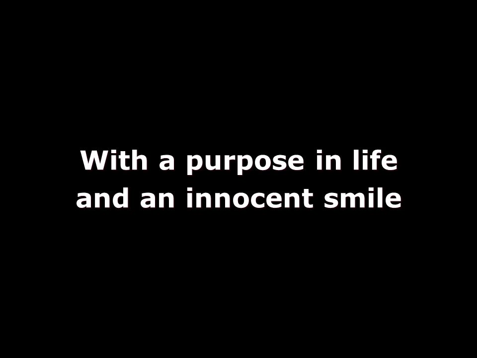 With a purpose in life and an innocent smile