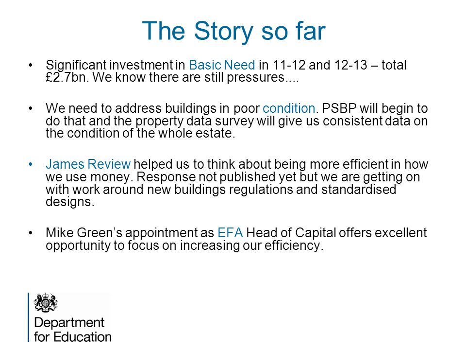 The Story so far Significant investment in Basic Need in 11-12 and 12-13 – total £2.7bn.