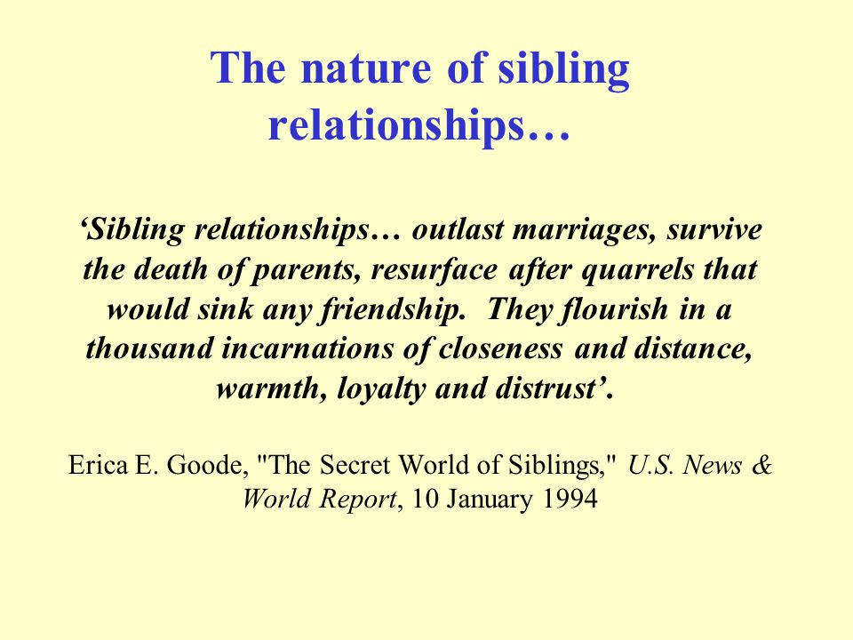 The nature of sibling relationships… 'Sibling relationships… outlast marriages, survive the death of parents, resurface after quarrels that would sink