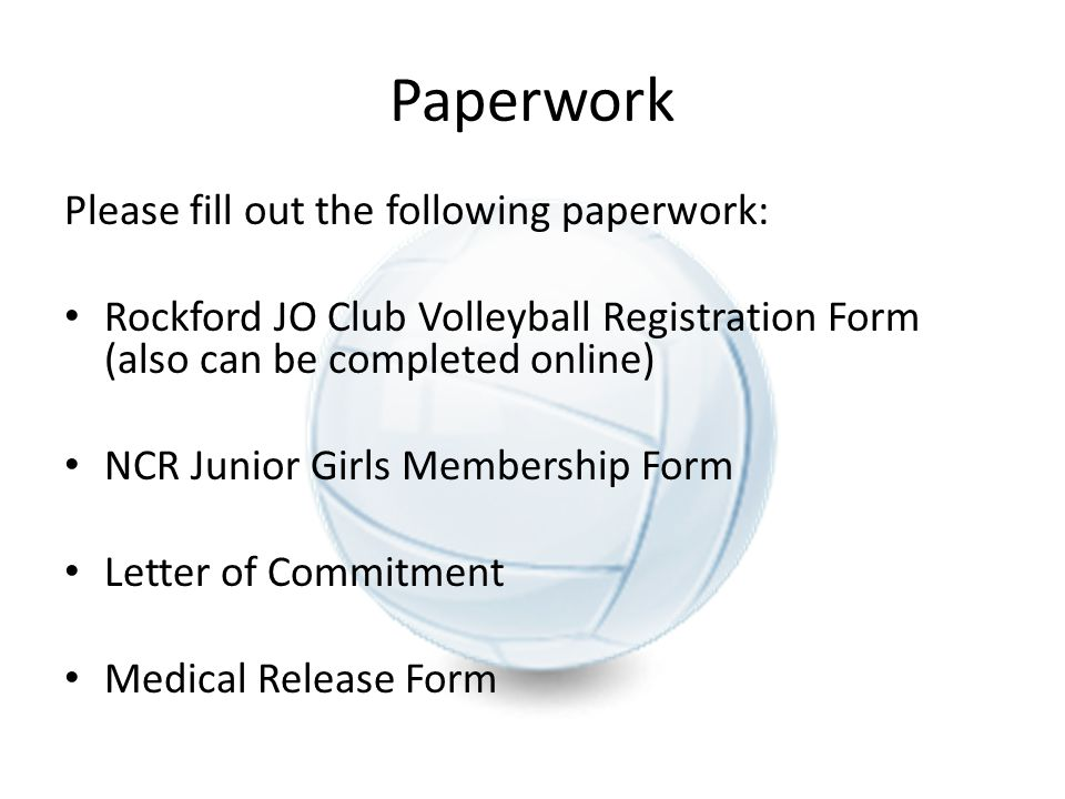 Paperwork Please fill out the following paperwork: Rockford JO Club Volleyball Registration Form (also can be completed online) NCR Junior Girls Membe
