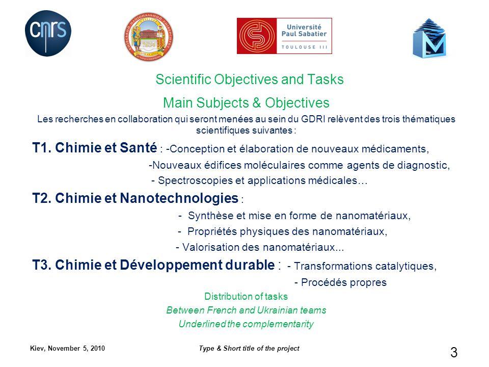 Kiev, November 5, 2010Type & Short title of the project 3 Scientific Objectives and Tasks Main Subjects & Objectives Les recherches en collaboration qui seront menées au sein du GDRI relèvent des trois thématiques scientifiques suivantes : T1.