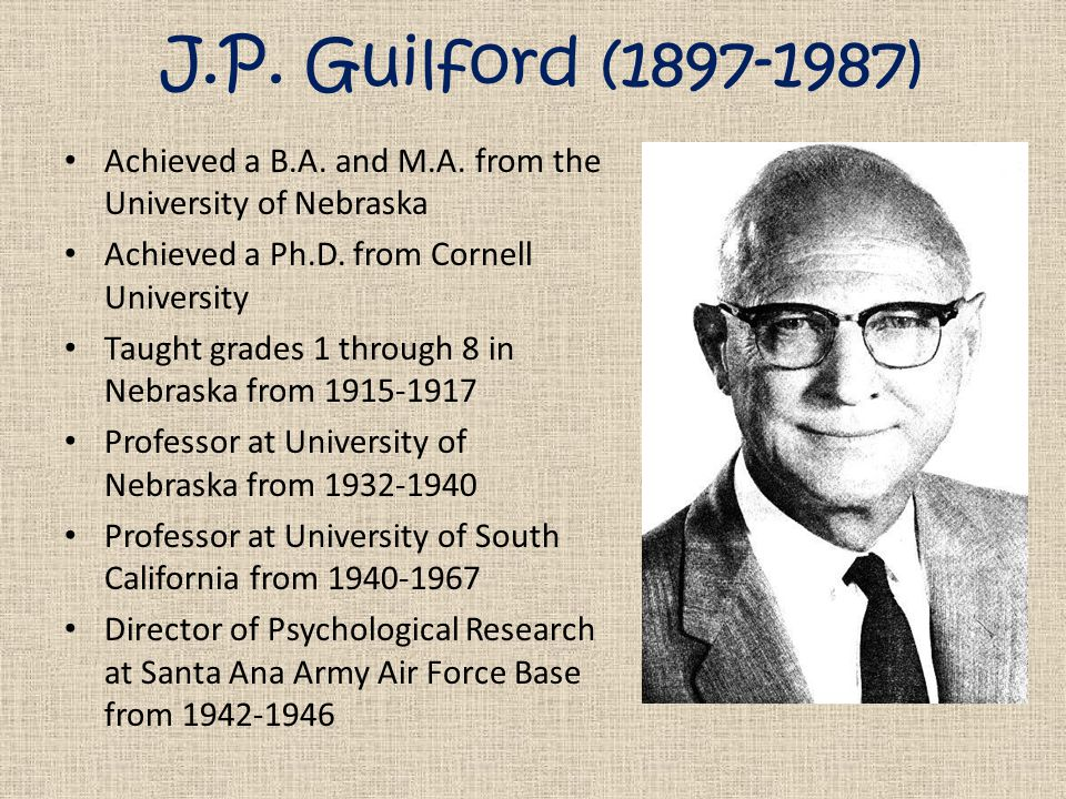 J.P. Guilford (1897-1987) Achieved a B.A. and M.A.