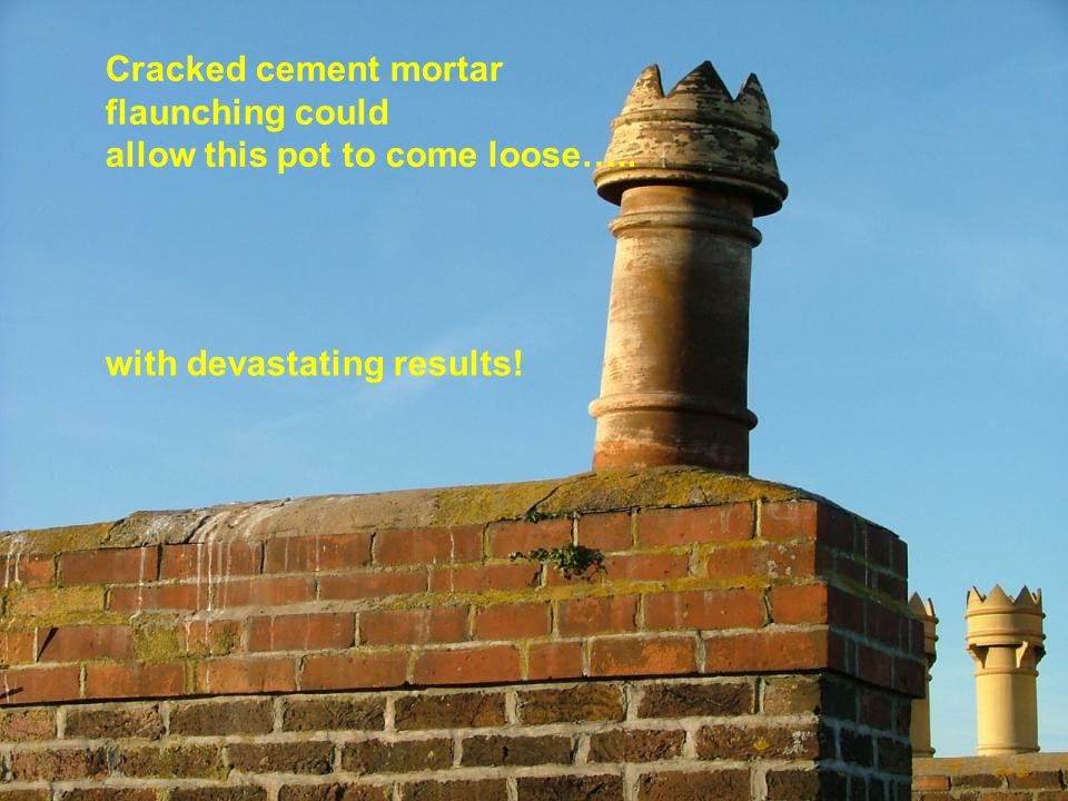 Cracked cement mortar flaunching could allow this pot to come loose….. with devastating results!