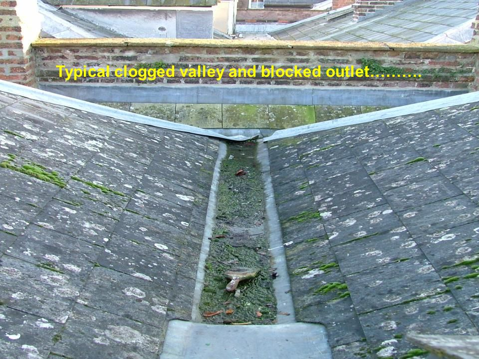 Typical clogged valley and blocked outlet……….