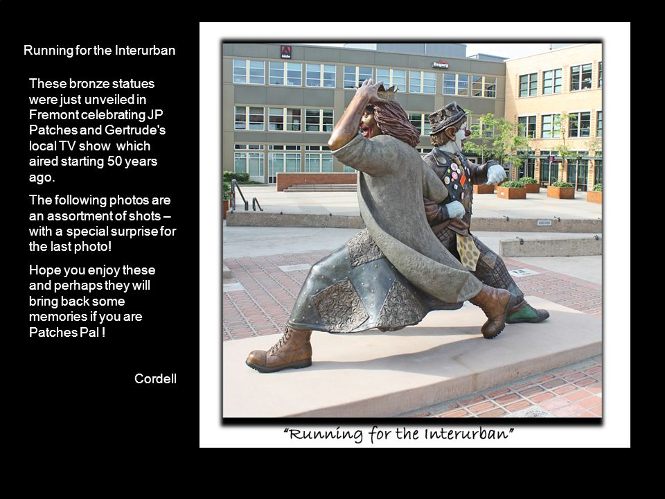 Running for the Interurban These bronze statues were just unveiled in Fremont celebrating JP Patches and Gertrude's local TV show which aired starting